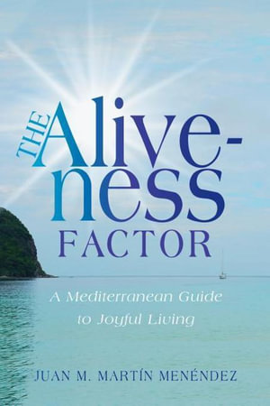 The Aliveness Factor : A Mediterranean Guide to Joyful Living - Juan M. Martin Menendez