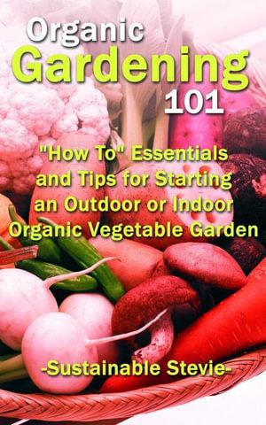 Organic Gardening 101 :