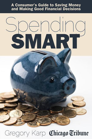 Spending Smart : A Consumer's Guide to Saving Money and Making Good Financial Decisions - Gregory