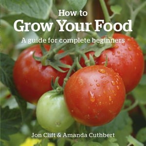 How to Grow Your Food : A guide for complete beginners - Jon Clift
