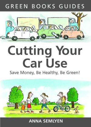 Cutting Your Car Use : Save Money, be Healthy, be Green - Anna Semlyen