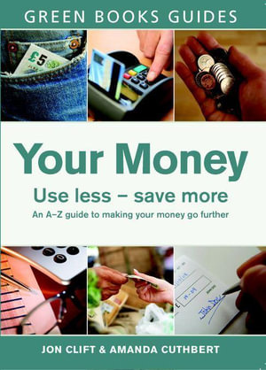 Your Money : Use Less, Save More - Jon