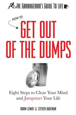 The Garbageman's Guide to Life : How to Get Out of the Dumps - Norm LeMay
