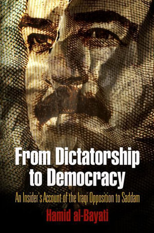 From Dictatorship to Democracy : An Insider's Account of the Iraqi Opposition to Saddam - Hamid al-Bayati