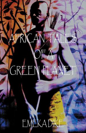 AFRICAN TALES OF A GREEN PLANET - EMEKA DIKE