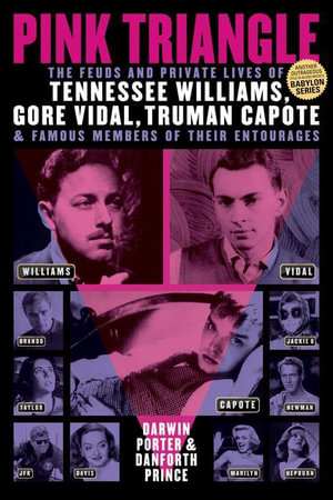 Pink Triangle : The Feuds and Private Lives of Tennessee Williams, Gore Vidal, Truman Capote, and Famous Members of Their Entourages - Darwin Porter