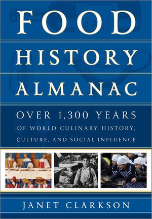 Food History Almanac : Over 1,300 Years of World Culinary History, Culture, and Social Influence - Janet Clarkson