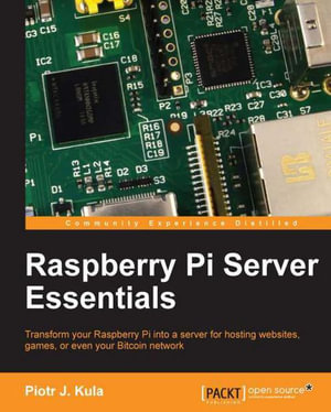 Raspberry Pi Server Essentials - Kula  Piotr J.