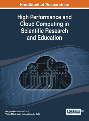 Handbook of Research on High Performance and Cloud Computing in Scientific Research and Education - Marijana Despotovic-Zrakic