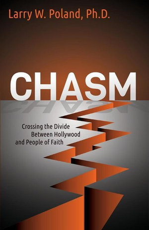 Chasm : Crossing the Divide Between Hollywood and People of Faith - Larry W. Poland