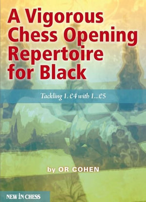 A Vigorous Chess Opening Repertoire for Black : Tackling 1.e4 with ..1.e5 - Or Cohen