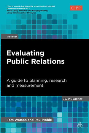Evaluating Public Relations : A Guide to Planning, Research and Measurement - Tom Watson