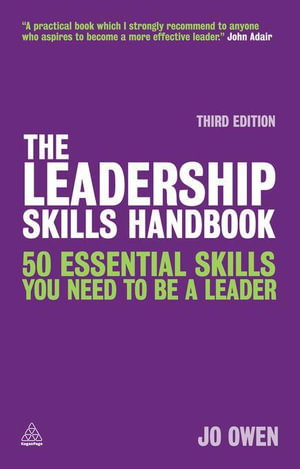The Leadership Skills Handbook : 50 Essential Skills You Need to be a Leader - Jo Owen