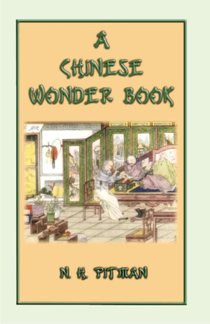 A CHINESE WONDER BOOK - 15 Chinese Fairy and Folk Tales - NORMAN HINSDALE PITMAN
