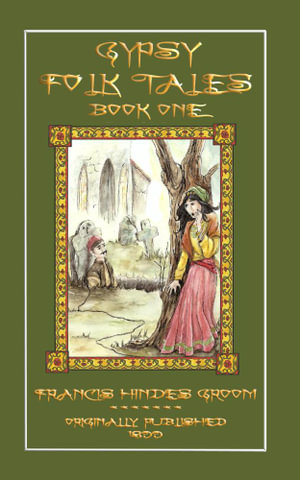 Gypsy Folk Tales - Book One - Illustrated Edition - Francis Hindes Groom