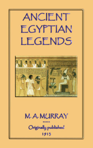 Ancient Egyptian Legends - Margaret A. Murray
