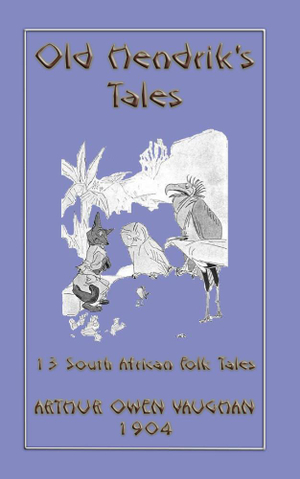 Old Hendrik's Tales - 13 South African Folk Tales - J. A. Shepherd
