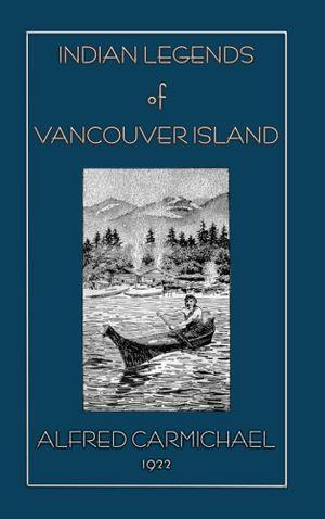 Indian Legends of Vancouver Island - J. Semeyn