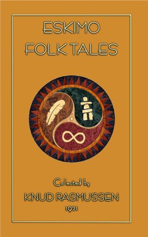 Eskimo Folk Tales - Knud Rasmussen