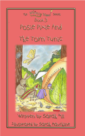 POSIE PIXIE AND THE TORN TUNIC - Book 3 in the Whimsy Wood Series - Sarah Hill