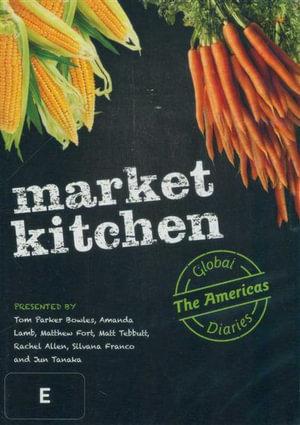 Market Kitchen Global Diaries : The Americas - Rachel Allen