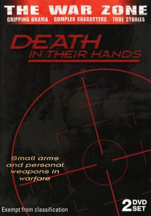 Death In Their Hands : The War Zone - Small Arms And Personal Weapons In Warfare