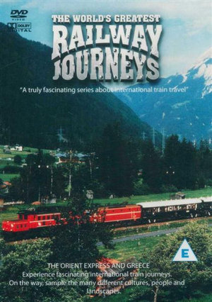 Worlds Greates Railway Journeys : The Orient Express and Greece