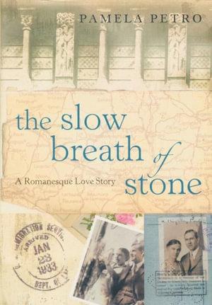 The Slow Breath of Stone : A Romanesque Love Story - Pamela Petro
