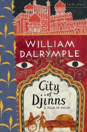 City of Djinns : A Year in Delhi - William Dalrymple