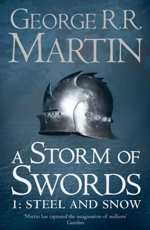 A Storm of Swords  Part 1: Steel and Snow : Song of Ice and Fire Series : Book 3 - George R. R. Martin