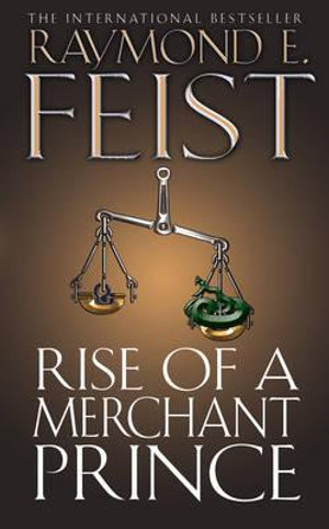 Rise of a Merchant Prince  : The Serpentwar Saga : Book 2 - Raymond E. Feist