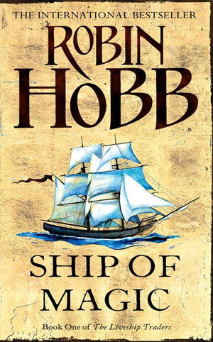Ship of Magic  : The Liveship Traders : Book 1 - Robin Hobb