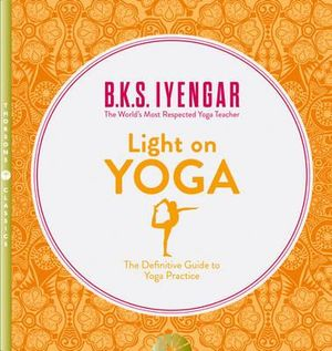 Light on Yoga : The Definitive Guide to Yoga Practice - B. K. S. Iyengar