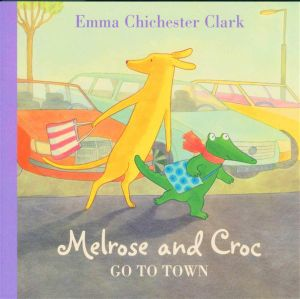 Melrose And Croc Go To Town : Melrose & Croc - Emma Chichester Clark