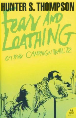 Fear and Loathing : On the Campaign Tail '72 - Hunter S. Thompson