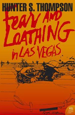 Fear and Loathing in Las Vegas: A Savage Journey to the Heart of the American Dream Hunter S. Thompson and Ralph Steadman