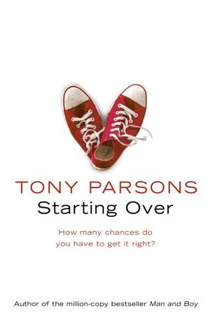 Starting Over : How Many Chances Do You Have To Get It Right? - Tony Parsons