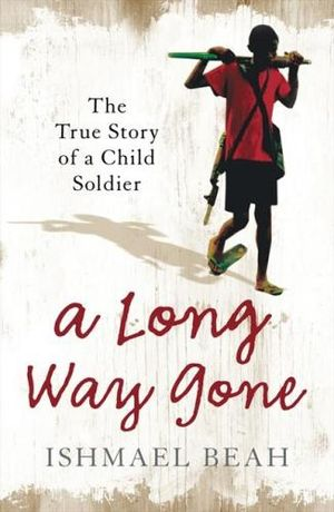 A Long Way Gone : Memoirs of a Boy Soldier - Ishmael Beah