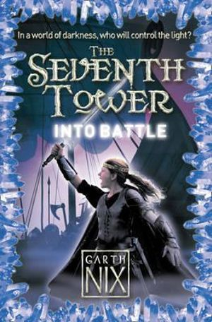 Into Battle : The Seventh Tower Series : Book 5 - Garth Nix