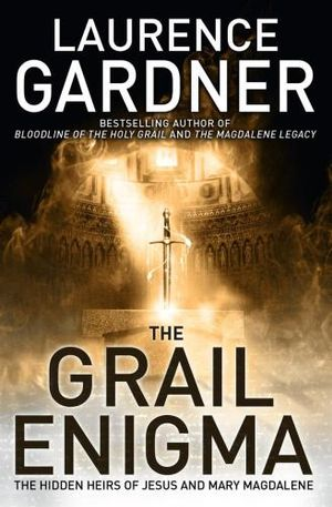 The Grail Enigma : The Hidden Heirs of Jesus and Mary Magdalene - Laurence Gardner