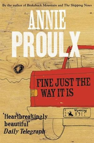 Fine Just the Way it is : Wyoming Stories 3 - Annie Proulx
