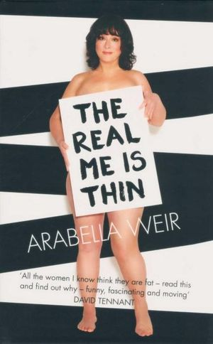 The Real Me is Thin - Arabella Weir