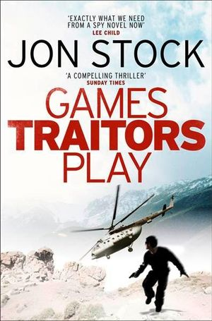 Games Traitors Play : A Daniel Marchant Thriller - Jon Stock