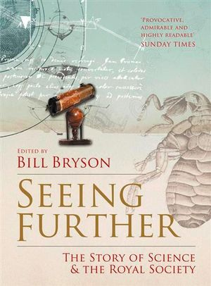 Seeing Further : The Story of Science and the Royal Society - Bill Bryson