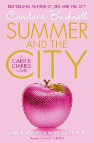 Summer and the City : A Carrie Diaries Novel. Candace Bushnell - Candace Bushnell