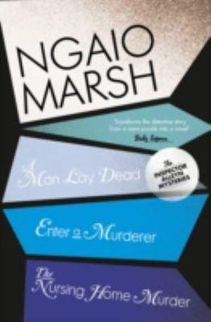 A Man Lay Dead / Enter a Murderer / The Nursing Home Murder : WITH Enter a Murderer AND The Nursing Home Murder - Ngaio Marsh