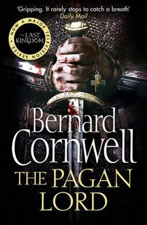 The Pagan Lord : Saxon Chronicles : Book 7 - Bernard Cornwell
