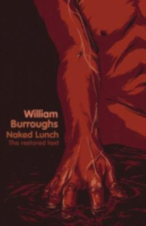 Naked Lunch : The Restored Text - William Burroughs