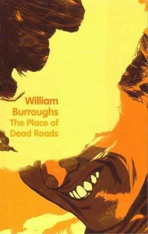 The Place of Dead Roads - William Burroughs