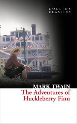The Adventures of Huckleberry Finn : Collins Classics - Mark Twain